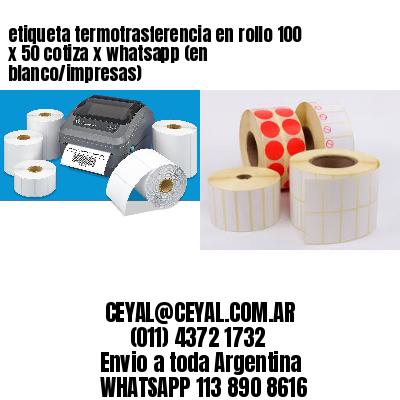 etiqueta termotrasferencia en rollo 100 x 50 cotiza x whatsapp (en blanco/impresas)