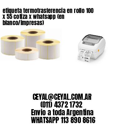 etiqueta termotrasferencia en rollo 100 x 55 cotiza x whatsapp (en blanco/impresas)