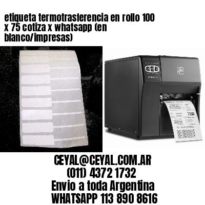 etiqueta termotrasferencia en rollo 100 x 75 cotiza x whatsapp (en blanco/impresas)
