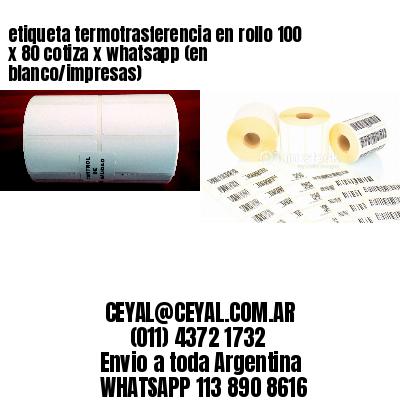 etiqueta termotrasferencia en rollo 100 x 80 cotiza x whatsapp (en blanco/impresas)