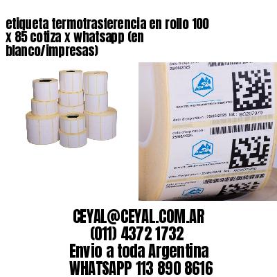 etiqueta termotrasferencia en rollo 100 x 85 cotiza x whatsapp (en blanco/impresas)