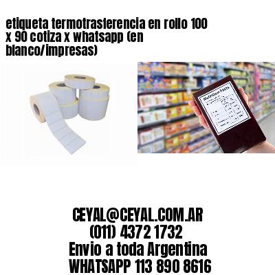 etiqueta termotrasferencia en rollo 100 x 90 cotiza x whatsapp (en blanco/impresas)