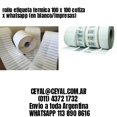 rollo etiqueta termica 100 x 100 cotiza x whatsapp (en blanco/impresas)
