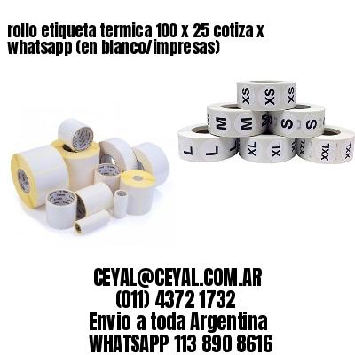 rollo etiqueta termica 100 x 25 cotiza x whatsapp (en blanco/impresas)