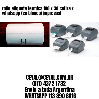 rollo etiqueta termica 100 x 30 cotiza x whatsapp (en blanco/impresas)