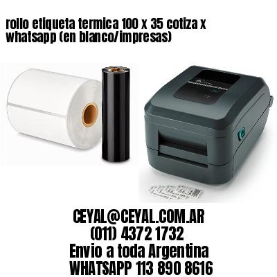 rollo etiqueta termica 100 x 35 cotiza x whatsapp (en blanco/impresas)
