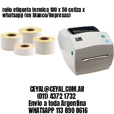rollo etiqueta termica 100 x 50 cotiza x whatsapp (en blanco/impresas)