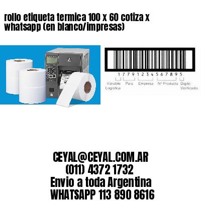 rollo etiqueta termica 100 x 60 cotiza x whatsapp (en blanco/impresas)