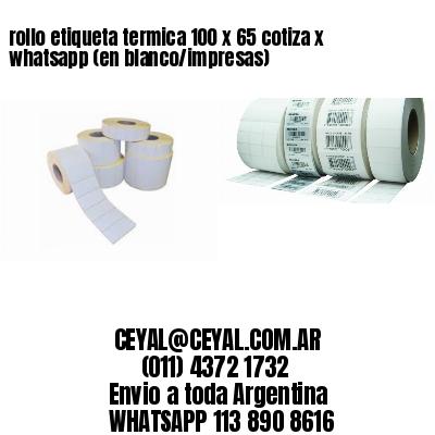 rollo etiqueta termica 100 x 65 cotiza x whatsapp (en blanco/impresas)