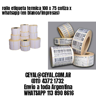 rollo etiqueta termica 100 x 75 cotiza x whatsapp (en blanco/impresas)