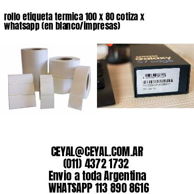 rollo etiqueta termica 100 x 80 cotiza x whatsapp (en blanco/impresas)