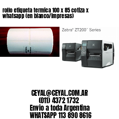 rollo etiqueta termica 100 x 85 cotiza x whatsapp (en blanco/impresas)