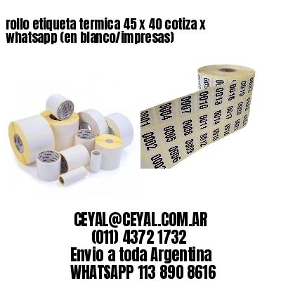 rollo etiqueta termica 45 x 40 cotiza x whatsapp (en blanco/impresas)