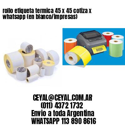 rollo etiqueta termica 45 x 45 cotiza x whatsapp (en blanco/impresas)