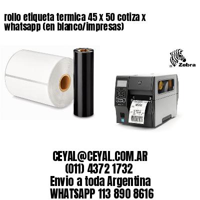 rollo etiqueta termica 45 x 50 cotiza x whatsapp (en blanco/impresas)