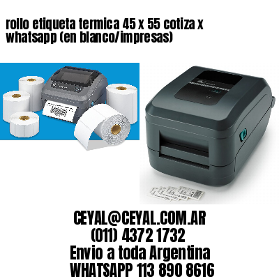 rollo etiqueta termica 45 x 55 cotiza x whatsapp (en blanco/impresas)