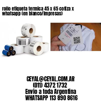rollo etiqueta termica 45 x 65 cotiza x whatsapp (en blanco/impresas)