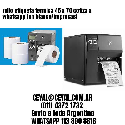 rollo etiqueta termica 45 x 70 cotiza x whatsapp (en blanco/impresas)