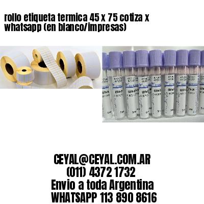 rollo etiqueta termica 45 x 75 cotiza x whatsapp (en blanco/impresas)