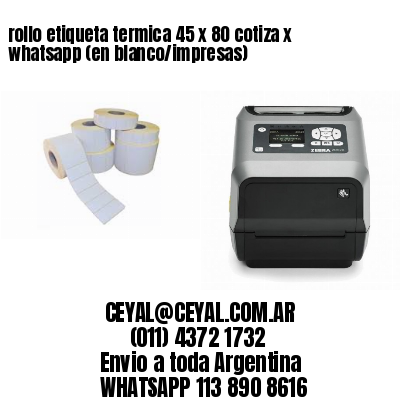 rollo etiqueta termica 45 x 80 cotiza x whatsapp (en blanco/impresas)