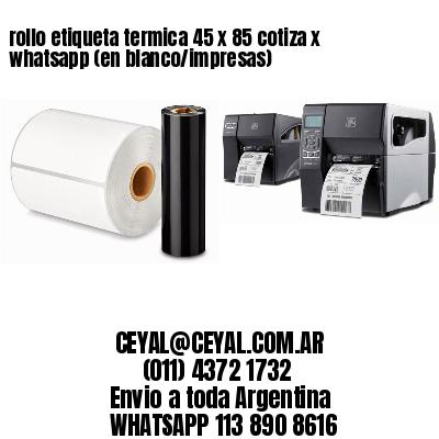 rollo etiqueta termica 45 x 85 cotiza x whatsapp (en blanco/impresas)