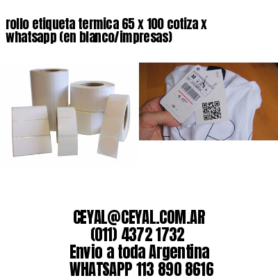 rollo etiqueta termica 65 x 100 cotiza x whatsapp (en blanco/impresas)