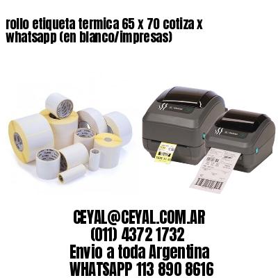 rollo etiqueta termica 65 x 70 cotiza x whatsapp (en blanco/impresas)