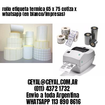 rollo etiqueta termica 65 x 75 cotiza x whatsapp (en blanco/impresas)