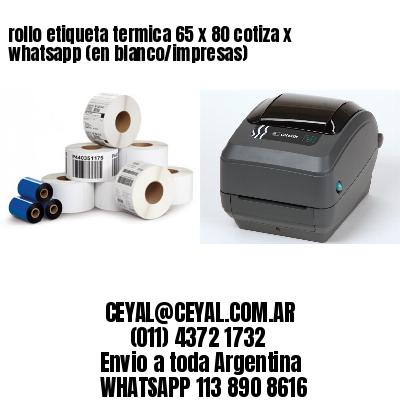 rollo etiqueta termica 65 x 80 cotiza x whatsapp (en blanco/impresas)
