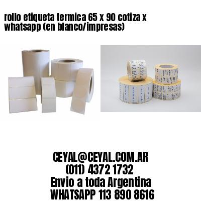 rollo etiqueta termica 65 x 90 cotiza x whatsapp (en blanco/impresas)