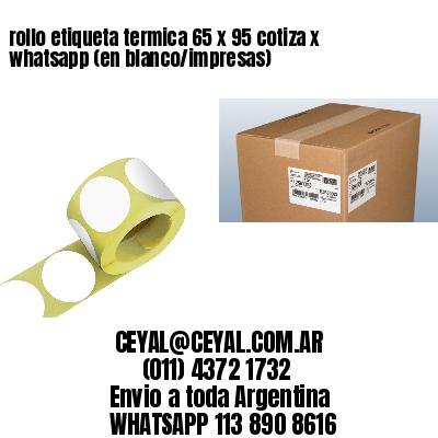 rollo etiqueta termica 65 x 95 cotiza x whatsapp (en blanco/impresas)