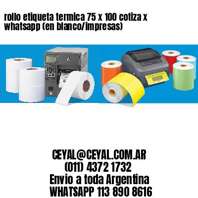 rollo etiqueta termica 75 x 100 cotiza x whatsapp (en blanco/impresas)