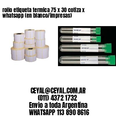 rollo etiqueta termica 75 x 30 cotiza x whatsapp (en blanco/impresas)