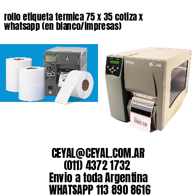 rollo etiqueta termica 75 x 35 cotiza x whatsapp (en blanco/impresas)