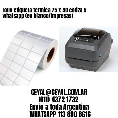 rollo etiqueta termica 75 x 40 cotiza x whatsapp (en blanco/impresas)