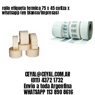 rollo etiqueta termica 75 x 45 cotiza x whatsapp (en blanco/impresas)