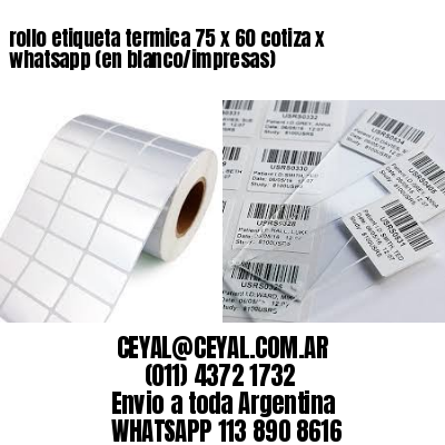 rollo etiqueta termica 75 x 60 cotiza x whatsapp (en blanco/impresas)