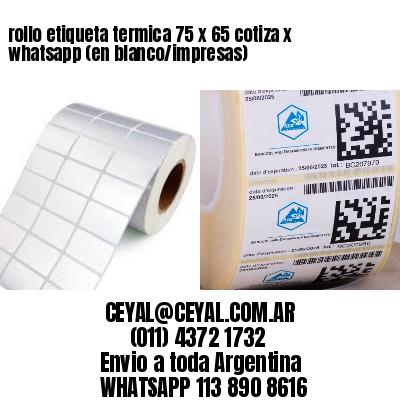 rollo etiqueta termica 75 x 65 cotiza x whatsapp (en blanco/impresas)