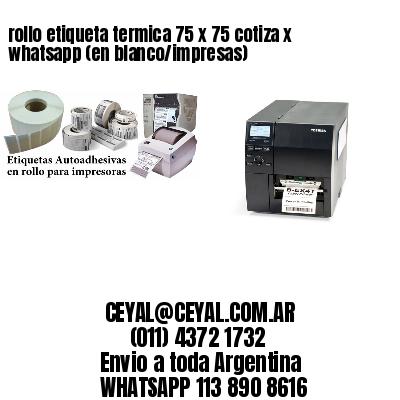rollo etiqueta termica 75 x 75 cotiza x whatsapp (en blanco/impresas)