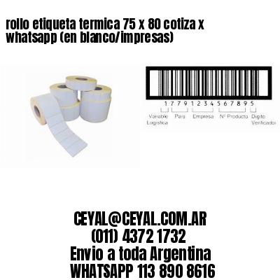 rollo etiqueta termica 75 x 80 cotiza x whatsapp (en blanco/impresas)