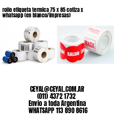 rollo etiqueta termica 75 x 85 cotiza x whatsapp (en blanco/impresas)