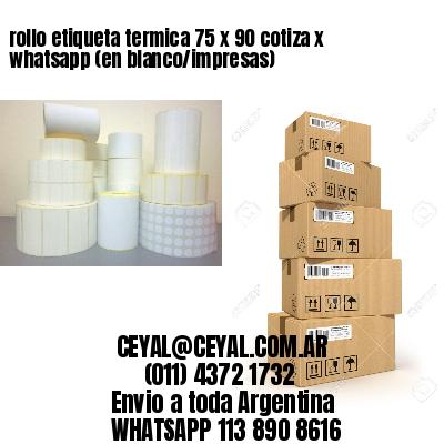 rollo etiqueta termica 75 x 90 cotiza x whatsapp (en blanco/impresas)