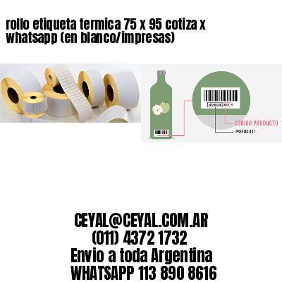 rollo etiqueta termica 75 x 95 cotiza x whatsapp (en blanco/impresas)