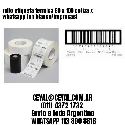 rollo etiqueta termica 80 x 100 cotiza x whatsapp (en blanco/impresas)
