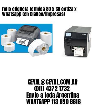 rollo etiqueta termica 80 x 60 cotiza x whatsapp (en blanco/impresas)