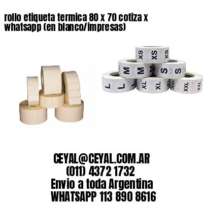 rollo etiqueta termica 80 x 70 cotiza x whatsapp (en blanco/impresas)