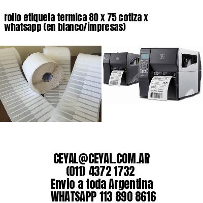 rollo etiqueta termica 80 x 75 cotiza x whatsapp (en blanco/impresas)