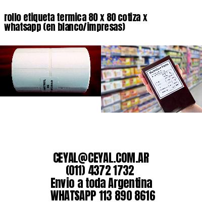 rollo etiqueta termica 80 x 80 cotiza x whatsapp (en blanco/impresas)