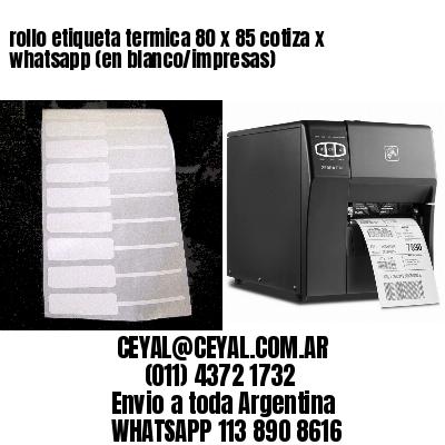 rollo etiqueta termica 80 x 85 cotiza x whatsapp (en blanco/impresas)