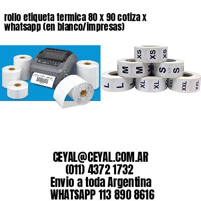 rollo etiqueta termica 80 x 90 cotiza x whatsapp (en blanco/impresas)